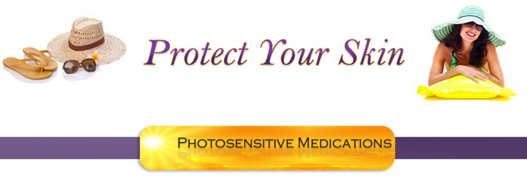 Protect Your Skin, photosensitive medications, sun sensitive, photo toxic drugs, topical, agents