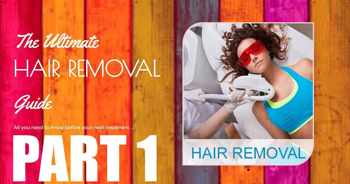 The Ultimate Laser Hair Removal Guide Part 1