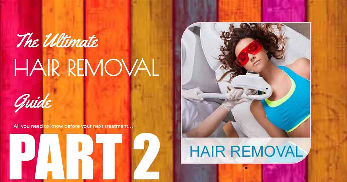 The Ultimate Hair Removal Guide Part 2