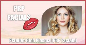 Platelet Rich Plasma, PRP Facials, Vampire Facials, vampire facials near me, vampire facelift near me, vampire treatment near me, vampire facial treatment near me, vampire facelift cost near me, vampire face treatment near me,