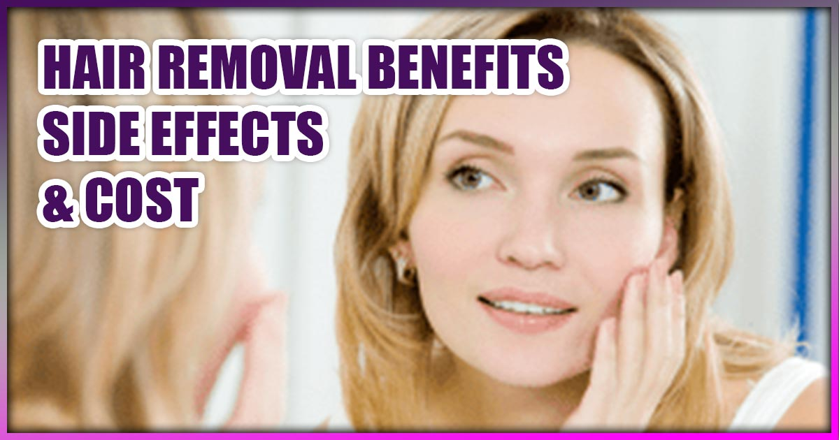Hair Removal Benefits Side Effects and Cost