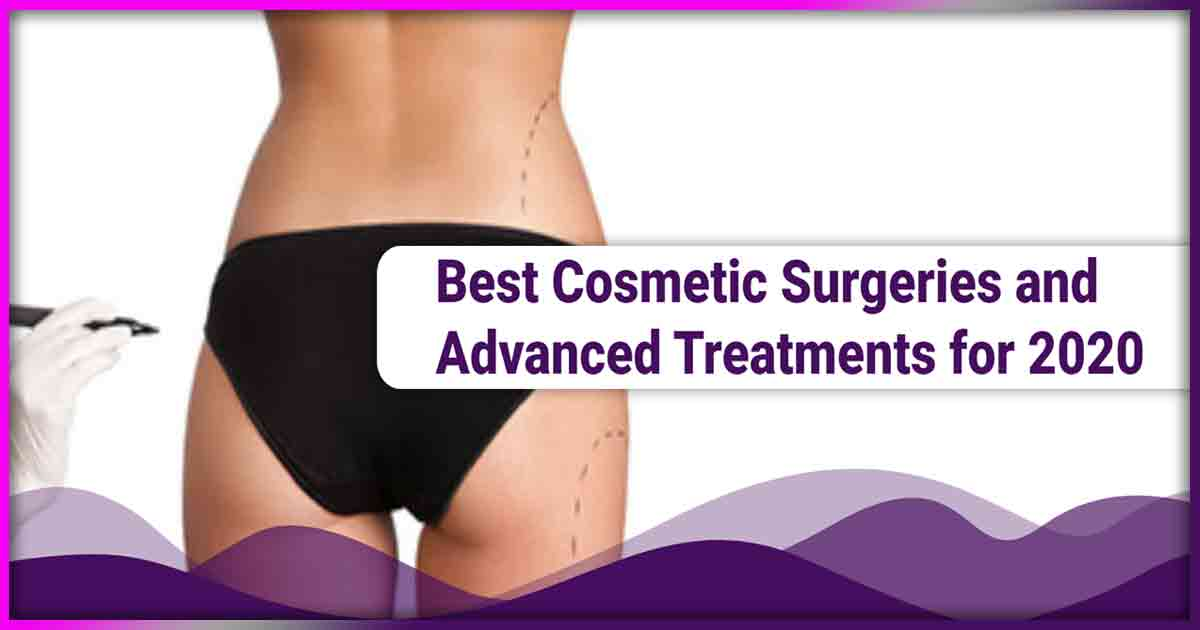 Best Cosmetic Surgeries and Advanced Treatments for 2020