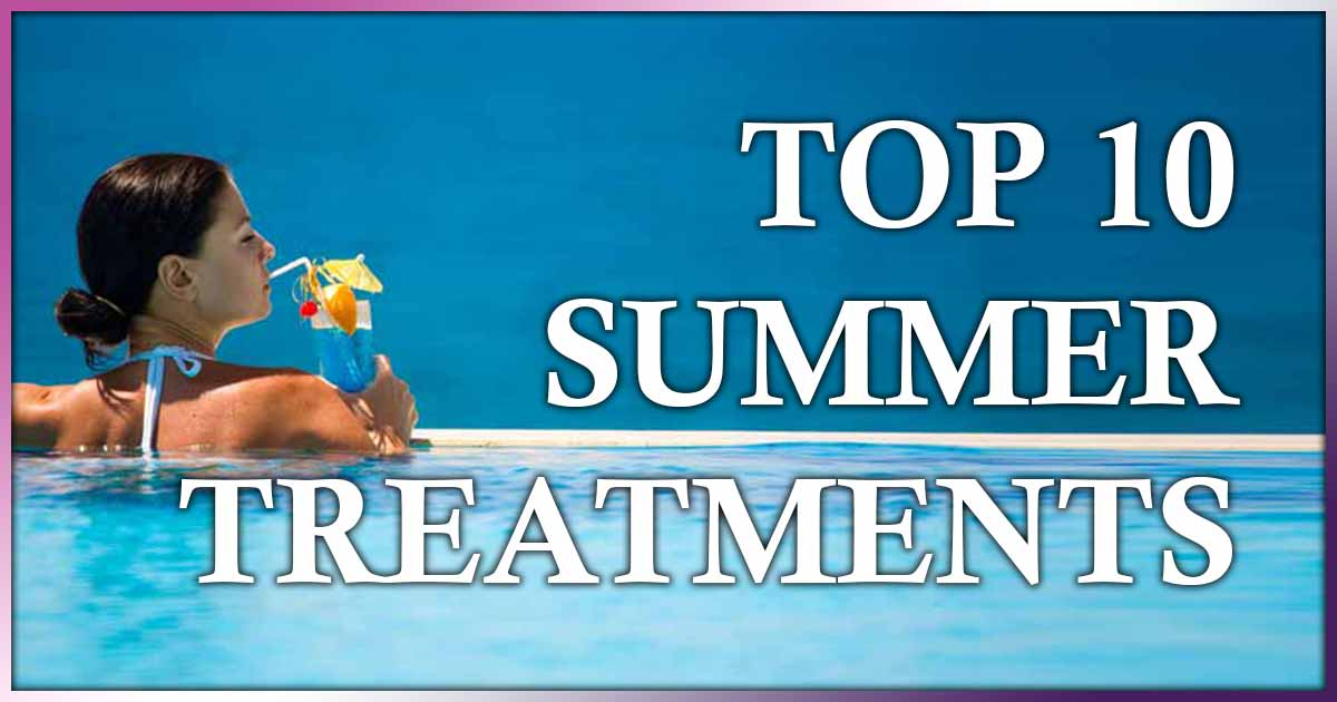 Top Ten Summertime Treatments